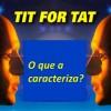 O comportamento TIT for TAT